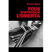 Fous d'Afrique, l'omerta (French Edition)