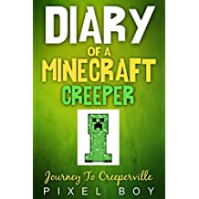 Minecraft: Diary of a Minecraft Creeper - Journey to Creeperville (An Unofficial Minecraft Book) (Minecraft Diary Books) Minecraft books for kids (New for 2016)