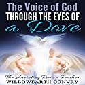 The Voice of God Through the Eyes of a Dove: The Anointing from a Feather Audiobook by Willowearth Convry Narrated by Rebecca Maria