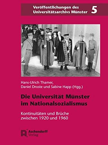 Die Universität Münster in der Zeit des Nationalsozialismus: Kontinuitäten und Brüche zwischen 1920 und 1960 (Veröffentlichungen des Universitätsarchivs Münster)