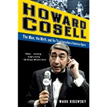 Howard Cosell: The Man, the Myth, and the Transformation of American Sports by Mark Ribowsky (2012-11-26)