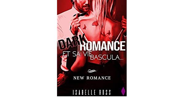 Dark Romance / Et Sa Vie Bascula....: (New Romance) (French Edition) - Kindle edition by Isabelle Ross, Nathalie Charline.