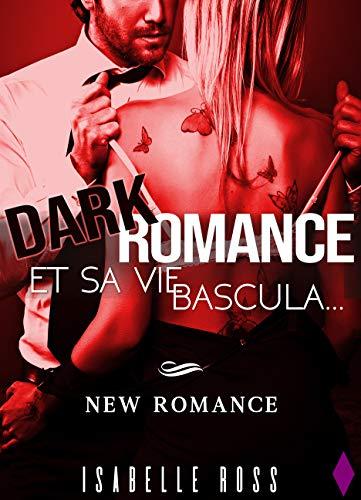 Dark Romance / Et Sa Vie Bascula....: (New Romance)
