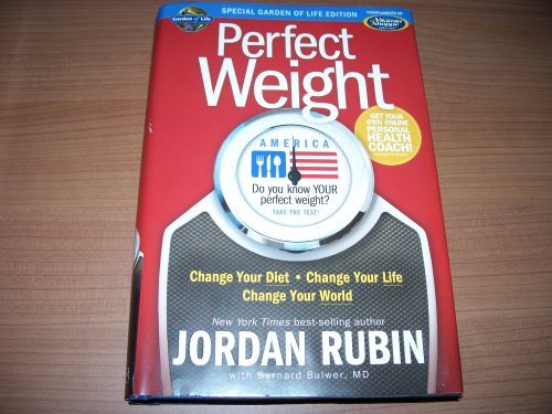 Perfect Weight - Change Your Diet, Change Your Life, Change Your World (Special Garden of Life Edition from Vitamin Shoppe)