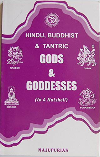 Hindu, Buddhist and Tantric Gods, Goddesses, Ritual Objects and Religious Symbols (in a Nutshell)