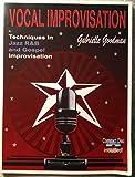 Vocal Improvisation (Techniques in Jazz, R&B and Gospel Improvisation)