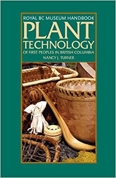 PLANT TECHNOLOGY OF 1ST PEOPLE (Royal BC Museum Handbooks)