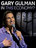 Gary Gulman: In This Economy?