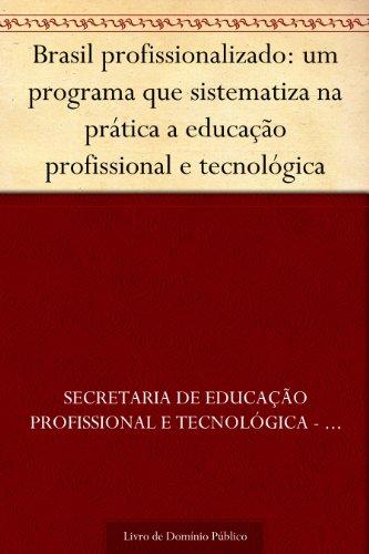 Brasil profissionalizado: um programa que sistematiza na prática a educação profissional e tecnológica
