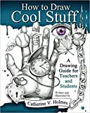 [By Catherine V Holmes ] How to Draw Cool Stuff: A