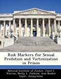 Risk Markers for Sexual Predation and Victimization in Prison, Janet I. Warren, 1249918243