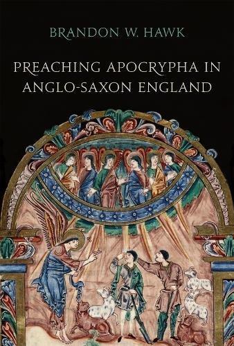 Preaching Apocrypha in Anglo-Saxon England (Toronto Anglo-Saxon Series)