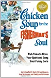 Chicken Soup for the Fisherman's Soul: Fish Tales to Hook Your Spirit and Snag Your Funny Bone (Chicken Soup for the Soul)