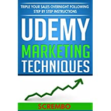Udemy: Udemy Marketing Techniques - Step By Step Udemy Promotions Strategies: Triple Your Sales Overnight Following Step By Step Instructions