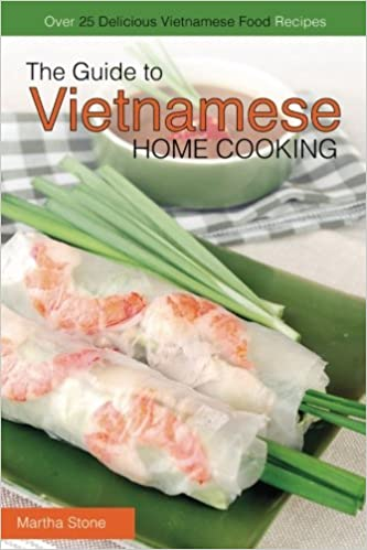 The guide to vietnamese home cooking over 25 delicious the guide to vietnamese home cooking over 25 delicious vietnamese food recipes the only vietnamese cookbook you will ever need martha stone forumfinder Choice Image