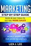 Marketing Step-By-Step Guide: Quick & Easy Tools to Get You More Sales: Mobile Marketing for Micro Businesses