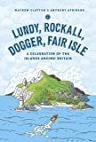 Lundy, Rockall, Dogger, Fair Isle: A Celebration of the Islands Around Britain