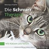 Die Schnurr-Therapie. Wie Katzen uns heilen von Véronique Aïache (2013) Broschiert