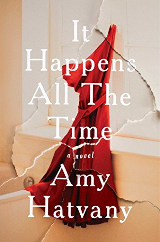 It Happens All the Time: A Novel by [Hatvany, Amy]