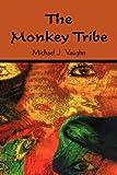 The Monkey Tribe, Michael J. Vaughn, 1440189013