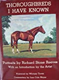Thoroughbreds I Have Known, Richard Stone Reeves, 0498011046