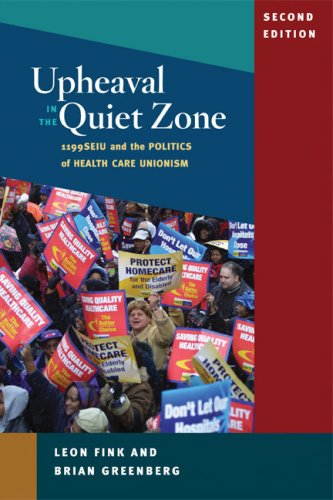 Upheaval in the Quiet Zone: 1199/SEIU and the Politics of Healthcare Unionism (Working Class in American History)