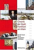 Chronik der Stadt Frankfurt am Main: Von der Eiszeit bis zur Europäischen Zentralbank (Stadtgeschichte)