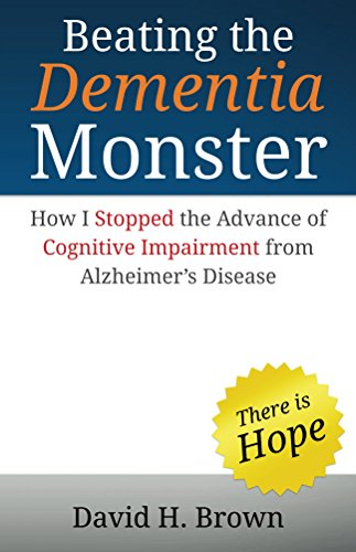 Beating the Dementia Monster: How I stopped the advance of cognitive impairment from Alzheimer's disease by [Brown, David H.]