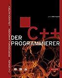 Der C++ Programmierer. C++ lernen - Professionell anwenden - Lösungen nutzen. Mit CD