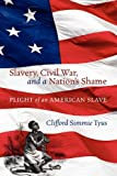 Slavery, Civil War, and a Nation?ÇÖs Shame, Clifford Simmie Tyus, 1432766996