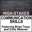High Stake Communication Skills: Confidence and Charisma in Crucial Conversations Speech by Brian Tracy, Brad Worthley, Chris Widener, Nido Qubein Narrated by Brian Tracy, Brad Worthley, Chris Widener, Nido Qubein