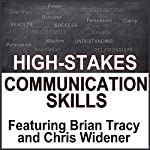 High Stake Communication Skills: Confidence and Charisma in Crucial Conversations   Brian Tracy,Brad Worthley,Chris Widener,Nido Qubein