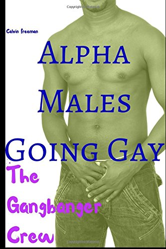 Alpha Males Going Gay: The Gangbanger Crew