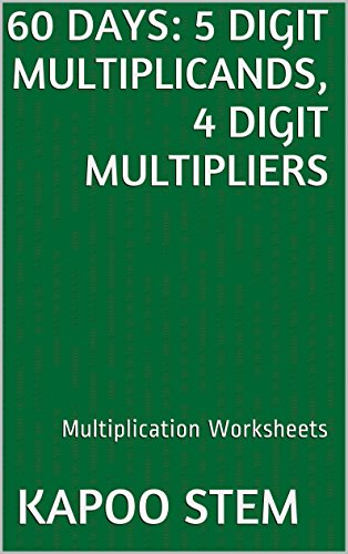 60 Multiplication Worksheets with 5-Digit Multiplicands, 4-Digit Multipliers: Math Practice Workbook (60 Days Math Multiplication Series (Award Winning Costumes)
