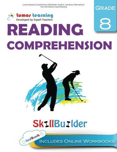 Lumos Reading Comprehension Skill Builder, Grade 8 - Literature, Informational Text and Evidence-based Reading: Plus Online Activities, Videos and Apps (Lumos Language Arts Skill Builder) (Volume 1)