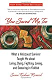 Image of You Saved Me, Too: What A Holocaust Survivor Taught Me About Living, Dying, Fighting, Loving, And Swearing In Yiddish