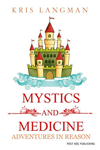 Mystics and Medicine: Adventures in Reason (Logic to the Rescue)