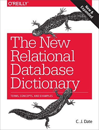 The New Relational Database Dictionary: Terms, Concepts, and Examples (C J Date Database)