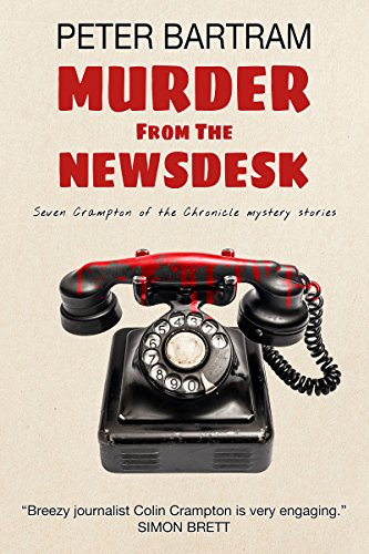 Murder from the Newsdesk by [Bartram, Peter]