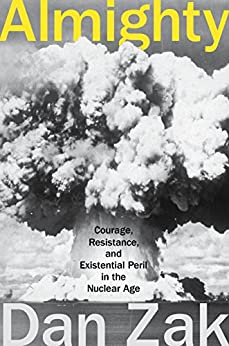 Almighty: Courage, Resistance, and Existential Peril in the Nuclear Age by [Zak, Dan]