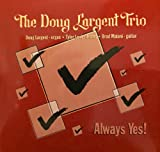 The Doug Largent Trio - Always Yes!