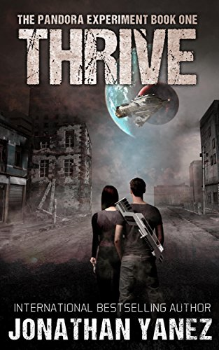 Thrive: A Post-Apocalyptic Alien Survival Series (The Pandora Experiment Book 1) by [Yanez, Jonathan]