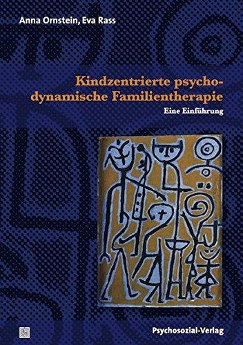 Kindzentrierte psychodynamische Familientherapie: Eine Einführung (Bibliothek der Psychoanalyse)