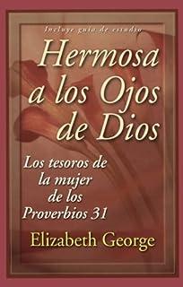 Hermosa A los Ojos de Dios: Los Tesoros de la Mujer de los Proverbios 31