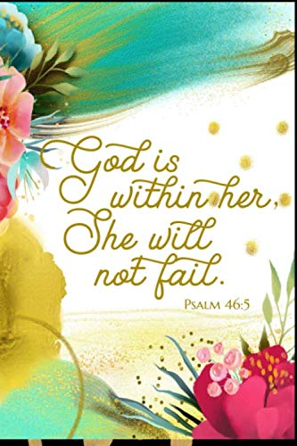 Psalm 46:5 God Is Within Her, She Will Not Fail.: Lined Writing Journal Book, Christian Bible Verse Gift for Women, Blank Notebook, Floral Gold, 6