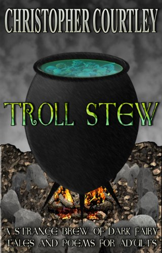 Troll Stew: A Strange Brew of Dark Fairy Tales and Poems for Adults