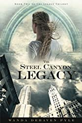 The Steel Canyon Legacy: Book II of the Legacy Trilogy (Volume 2)