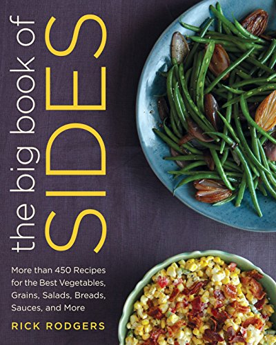 The Big Book of Sides: More than 450 Recipes for the Best Vegetables, Grains,...