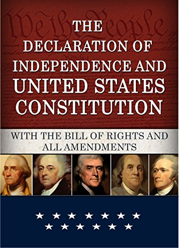 The Declaration of Independence and United States Constitution with Bill of Rights and all Amendments (Annotated) by [Jefferson (Declaration), Thomas, Madison (Constitution), James, Fathers, Founding]