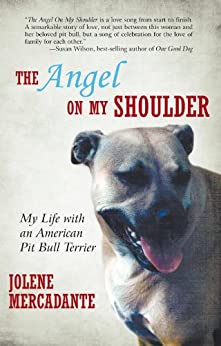 The Angel on My Shoulder: My Life with an American Pit Bull Terrier by [Jolene Mercadante]